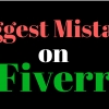 The Biggest Mistake you can make on Fiverr.com